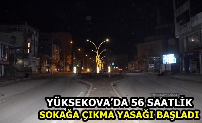 Yüksekova'da 56 saatlik sokağa çıkma yasağı başladı