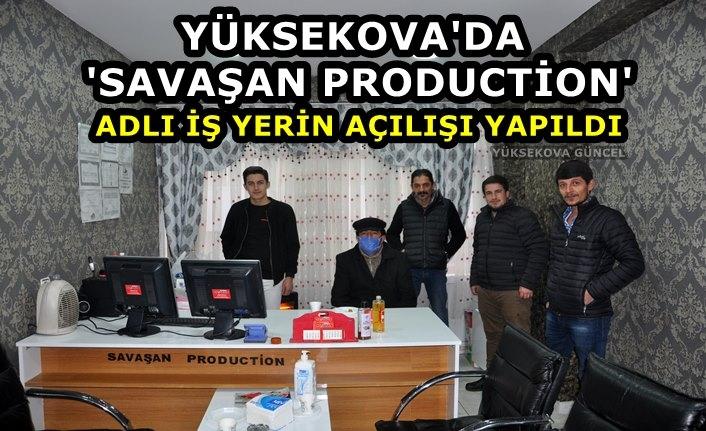 Yüksekova'da ''Savaşan Production'' Adlı iş yerin Açılışı Yapıldı