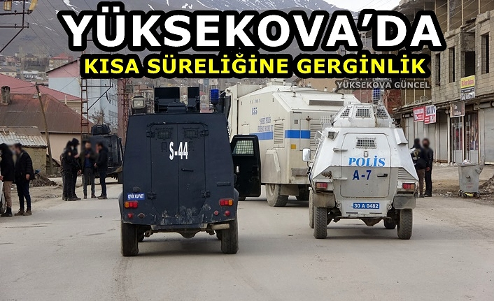 Yüksekova'da kısa süreliğine gerginlik