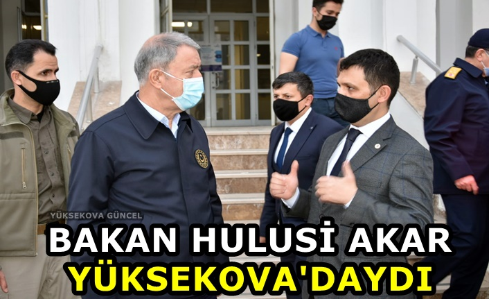 Bakan Hulusi Akar Yüksekova'daydı