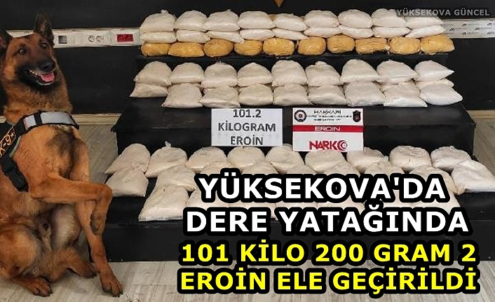 Yüksekova'da dere yatağında 101 kilo 200 gram eroin ele geçirildi