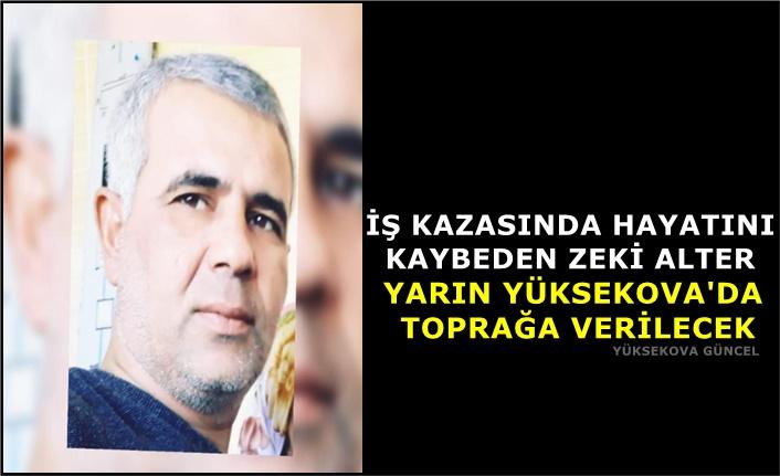 İŞ Kazasında Hayatını Kaybeden Zeki Alter, Yarın Yüksekova'da Toprağa Verilecek