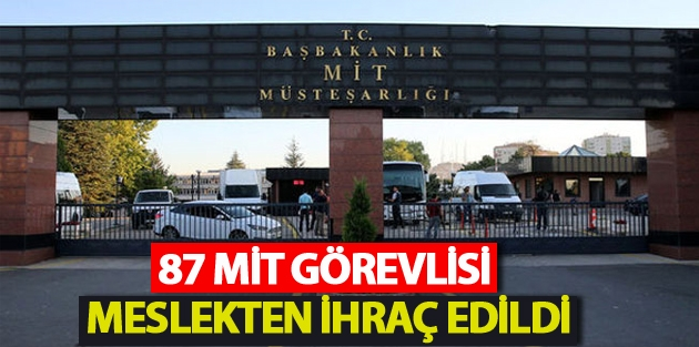 87 MİT görevlisi meslekten ihraç edildi