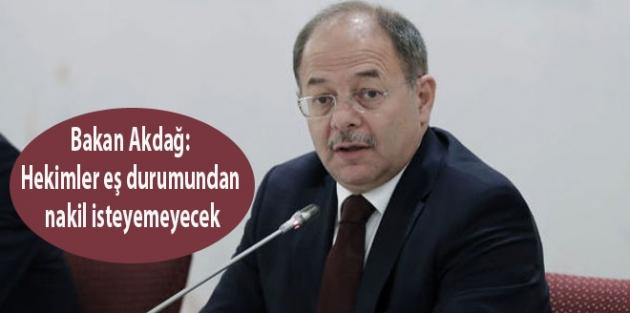 Bakan Akdağ: Hekimler eş durumundan nakil isteyemeyecek