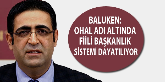 Baluken: OHAL adı altında fiili başkanlık sistemi dayatılıyor