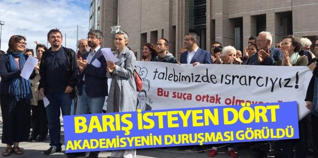 Barış isteyen dört akademisyenin duruşması görüldü