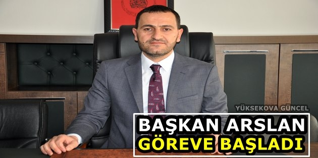Başkan Arslan Göreve Başladı