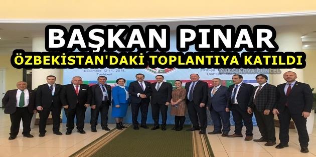 Başkan Pınar, Özbekistan'daki toplantıya katıldı