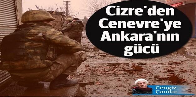 Cizre'den Cenevre'ye Ankara'nın gücü...