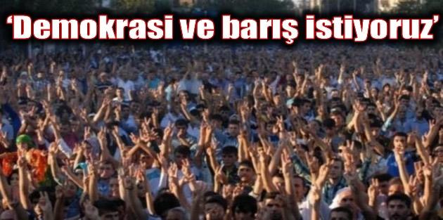 'Demokrasi ve barış istiyoruz'