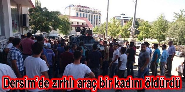 Dersim'de zırhlı araç bir kadını öldürdü