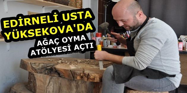 Edirneli Usta Yüksekova'da Ağaç Oyma Atölyesi Açtı