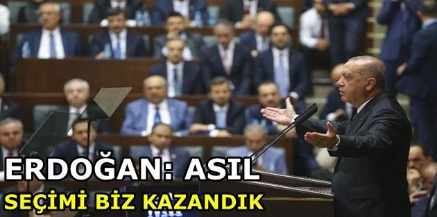 Erdoğan: Asıl seçimi biz kazandık