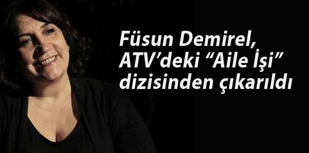 """Füsun Demirel, ATV'deki """"Aile İşi"""" dizisinden çıkarıldı"""