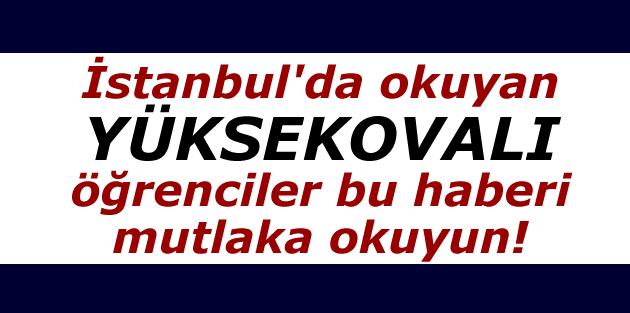 İstanbul'da okuyan Yüksekovalı öğrenciler bu haberi mutlaka okuyun