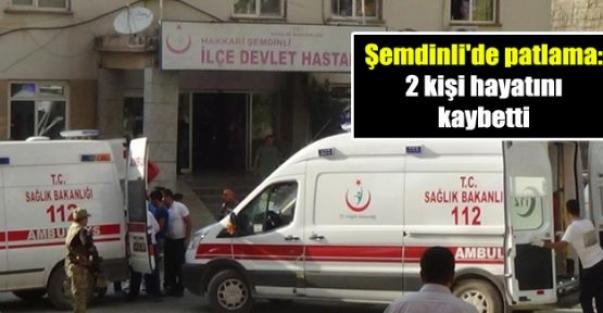 Şemdinli'de patlama: 2 kişi hayatını kaybetti