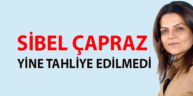 Sibel Çapraz yine tahliye edilmedi