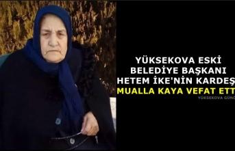 Yüksekova Eski Belediye Başkanı Hetem İke'nin Kardeşi Mualla Kaya Vefat Etti
