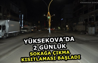Yüksekova'da 2 günlük sokağa çıkma kısıtlaması başladı