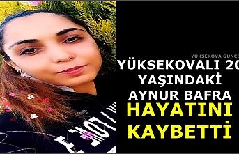 Yüksekovalı 20 Yaşındaki Aynur Bafra Hayatını Kaybetti