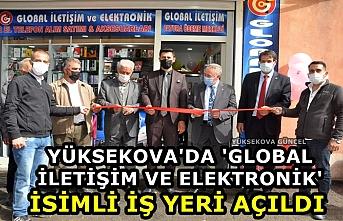 Yüksekova'da 'Global İletişim ve Elektronik' İsimli İş yeri Açıldı