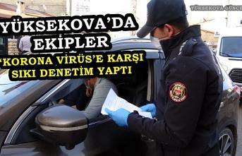 Yüksekova'da Ekipler 'Korona Virüs'e Karşı Sıkı Denetim Yaptı