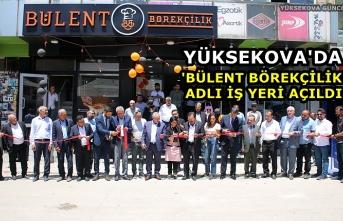 Yüksekova'da 'Bülent Börekçilik' Adlı İş Yeri Açıldı