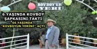 6 Yaşında Kovboy Şapkasını Taktı, 66 Yaşında ''Kovboyun Yerini'' Açtı