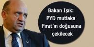 Bakan Işık: PYD mutlaka Fırat'ın doğusuna çekilecek
