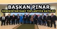 Başkan Pınar, Özbekistan'daki...