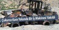 Çukurca Kara Yolunda Bir İş Makinesi Yakıldı