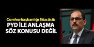Cumhurbaşkanlığı Sözcüsü: PYD ile anlaşma söz konusu değil
