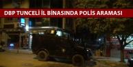 DBP Tunceli il binasında polis araması