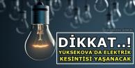 Dikkat..! Yüksekova'da Elektrik Kesintisi Yaşanacak