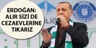 Erdoğan: Alır sizi...