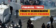 Financial Times: Türkiye demokrasisi polis devleti yolunda