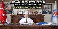 Hakkari Üniversitesi Rektörü Pakiş'in Ramazan Bayramı Mesajı