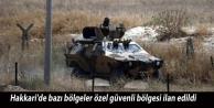 Hakkari'de bazı bölgeler özel güvenli bölgesi ilan edildi