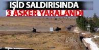 IŞİD saldırısında 3 asker yaralandı