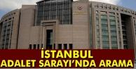 İstanbul Adalet Sarayı'nda arama