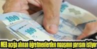 MEB açığa alınan öğretmenlerden maaşının yarısını istiyor