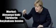 Merkel: Almanya'daki Türklerin başbakanı benim