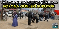 Ramazan'ın 11'inci Gününde Yüksekova: Korona Günleri Sürüyor
