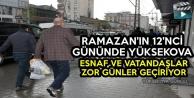 Ramazan'ın 12'nci Gününde Yüksekova: Esnaf Ve Vatandaşlar Zor Günler Geçiriyor