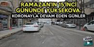Ramazan'ın 15'inci Gününde Yüksekova: Koronayla Devam Eden Günler
