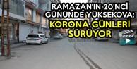 Ramazan'ın 20'nci Gününde Yüksekova: Korona Günleri Sürüyor