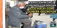 Ramazan'ın 7'nci Gününde Yüksekova: İlçe Halkı Zor Günler Geçiriyor