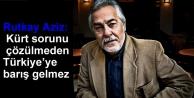 Rutkay Aziz: Kürt sorunu...