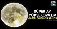 Süper Ay Yüksekova'da Görsel Şölen Oluşturdu