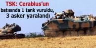 TSK: Cerablus'un batısında 1 tank vuruldu, 3 asker yaralandı